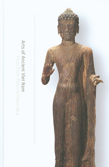 Arts of Ancient Viet Nam. From River Plain to Open Sea.