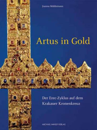 Artus in Gold. Der Erec-Zyklus auf dem Krakauer Kronenkreuz.