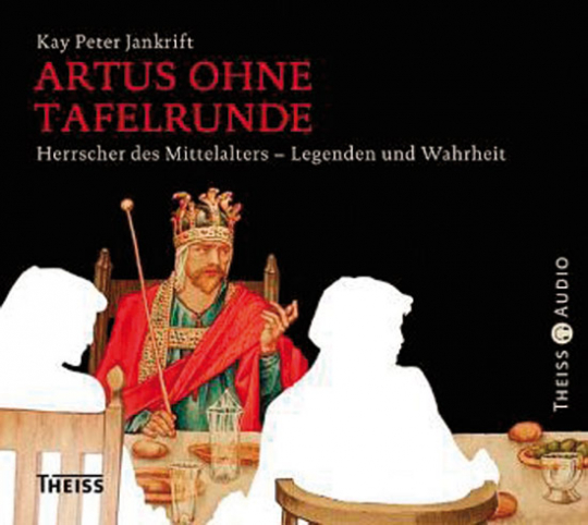 Artus ohne Tafelrunde. Herrscher des Mittelalters - Legenden und Wahrheit. 2 CDs.
