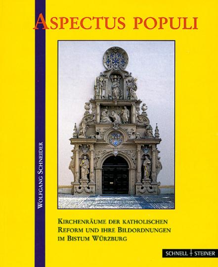 Aspectus populi - Kirchenräume der katholischen Reform und ihre Bildordnungen im Bistum Würzburg