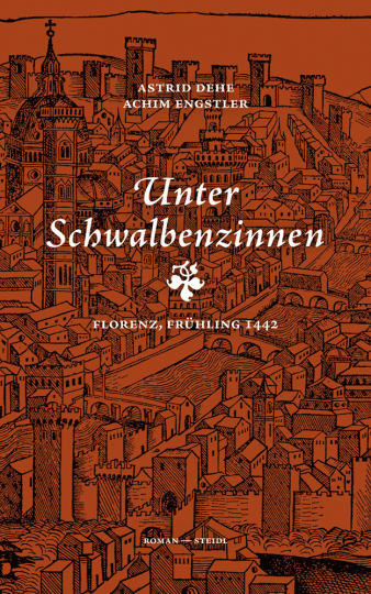 Astrid Dehe & Achim Engstler. Unter Schwalbenzinnen. Florenz, Frühling 1442.