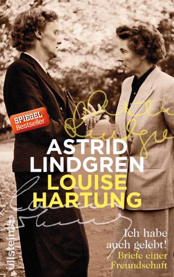 Astrid Lindgren & Louise Hartung. Ich habe auch gelebt! Briefe einer Freundschaft.