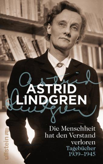 Astrid Lindgren. Die Menschheit hat den Verstand verloren. Tagebücher 1939-1945.