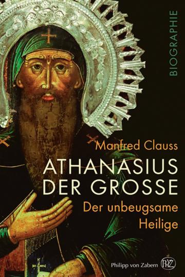 Athanasius der Große. Der unbeugsame Heilige.