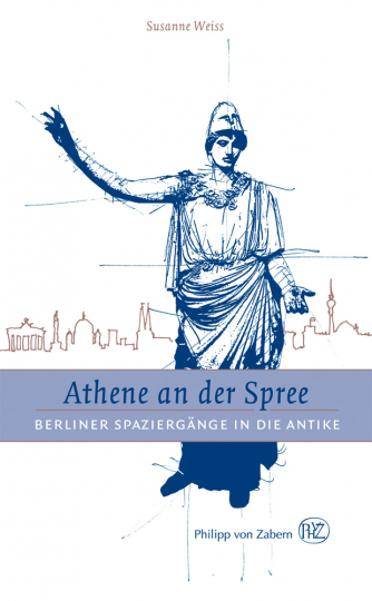 Athene an der Spree. Berliner Spaziergänge in die Antike.