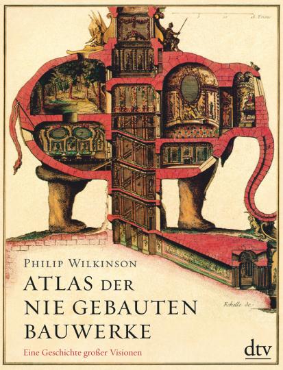 Atlas der nie gebauten Bauwerke. Eine Geschichte großer Visionen.