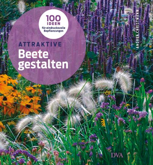 Attraktive Beete gestalten. 100 Ideen für eindrucksvolle Bepflanzungen.
