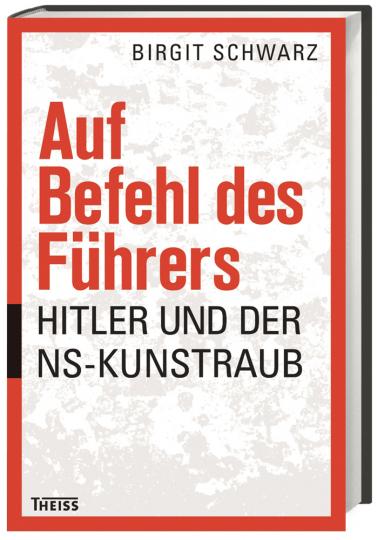 Auf Befehl des Führers. Hitler und der NS-Kunstraub.