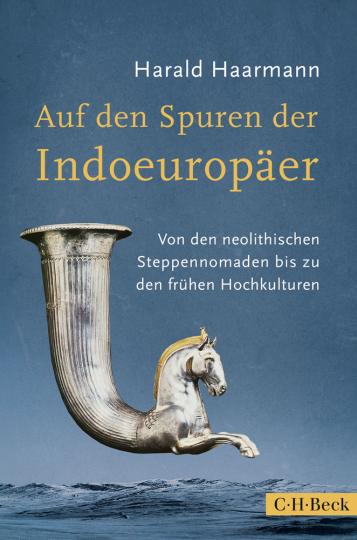 Auf den Spuren der Indoeuropäer. Von den neolithischen Steppennomaden bis zu den frühen Hochkulturen.