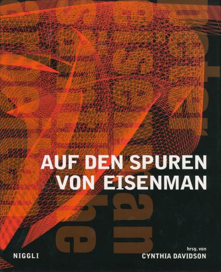 Auf den Spuren von Eisenman. Peter Eisenman. Sämtliche Arbeiten.