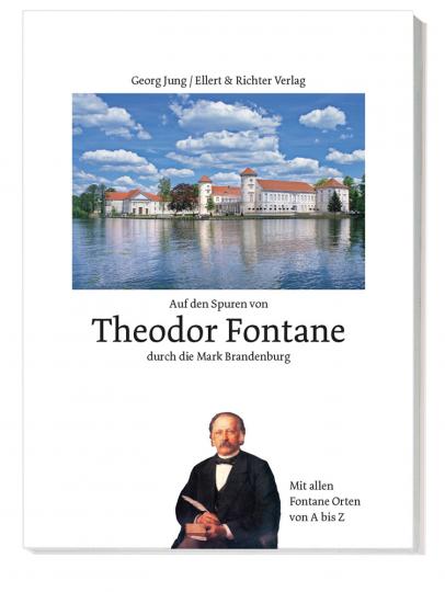 Auf den Spuren von Theodor Fontane durch die Mark Brandenburg. Mit allen Fontane Orten von A bis Z.