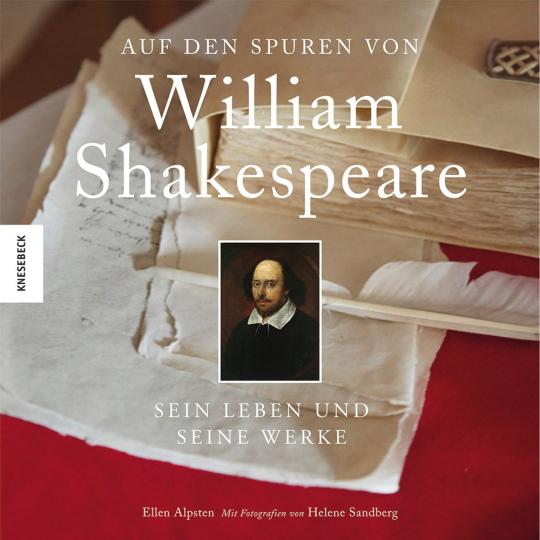 Auf den Spuren von William Shakespeare. Sein Leben und seine Werke.