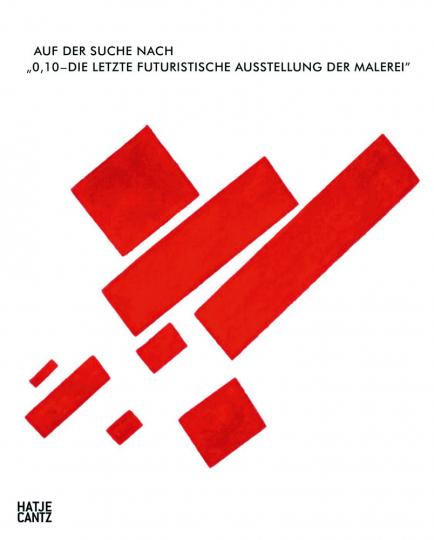 Auf der Suche nach 0,10. Die letzte futuristische Ausstellung der Malerei.