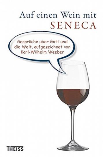 Auf einen Wein mit Seneca - Gespräche über Gott und die Welt