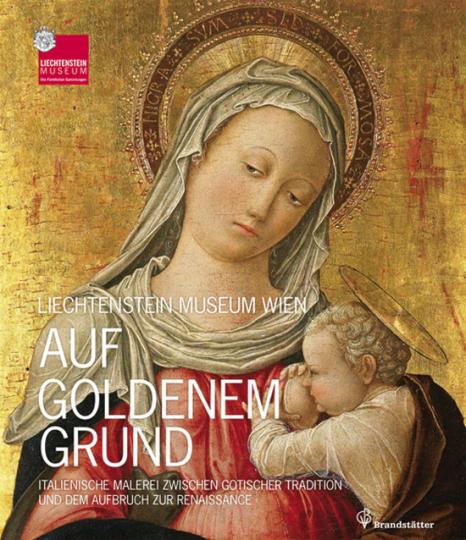 Auf goldenem Grund. Italienische Malerei zwischen gotischer Tradition und dem Aufbruch zur Renaissance.