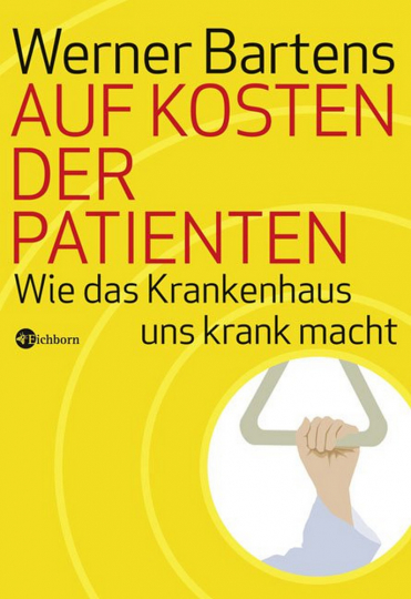 Auf Kosten der Patienten - Wie das Krankenhaus uns krank macht