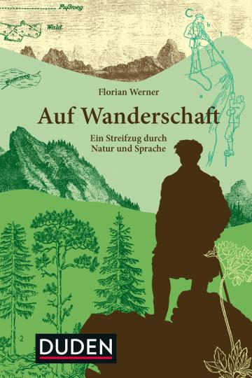 Auf Wanderschaft. Ein Streifzug durch Natur und Sprache.