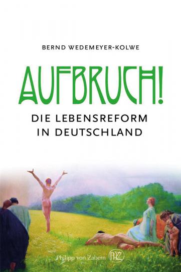 Aufbruch. Die Lebensreform in Deutschland.