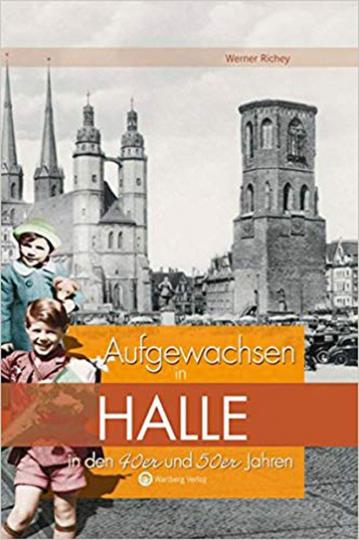 Aufgewachsen in Halle in den 40er und 50er Jahren.