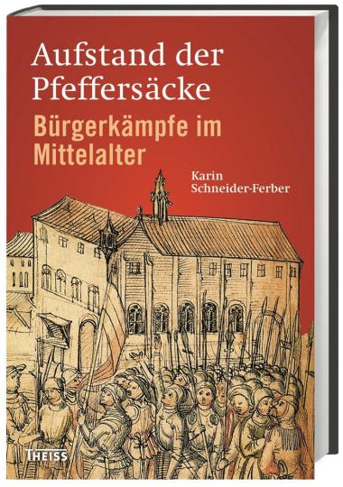 Aufstand der Pfeffersäcke. Bürgerkämpfe im Mittelalter.