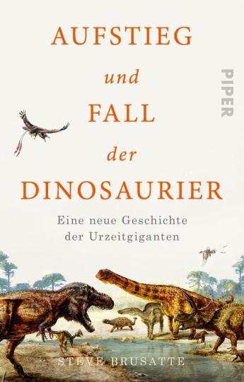 Aufstieg und Fall der Dinosaurier. Eine neue Geschichte der Urzeitgiganten.
