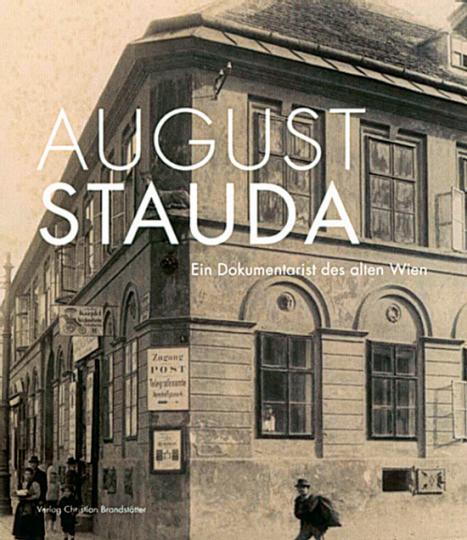 August Stauda. Ein Dokumentarist des alten Wien.