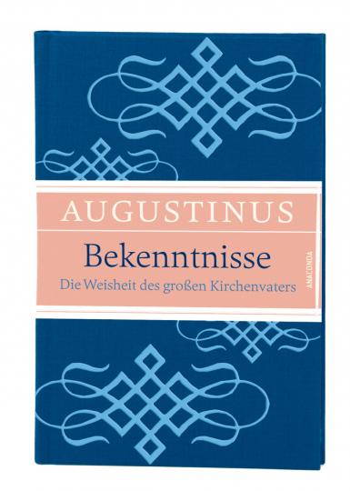 Augustinus - Bekenntnisse, die Weisheit des großen Kirchenvaters