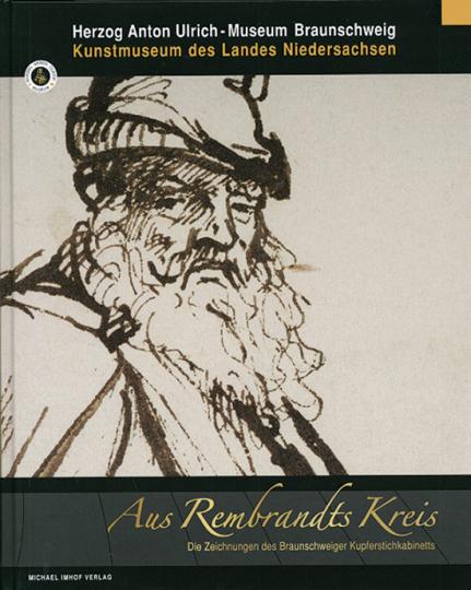 Aus Rembrandts Kreis. Die Zeichnungen des Braunschweiger Kupferstichkabinetts.