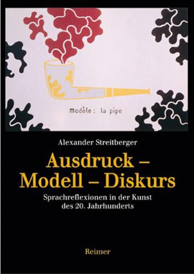 Ausdruck - Modell - Diskurs. Sprachreflexionen in der Kunst des 20. Jahrhunderts.