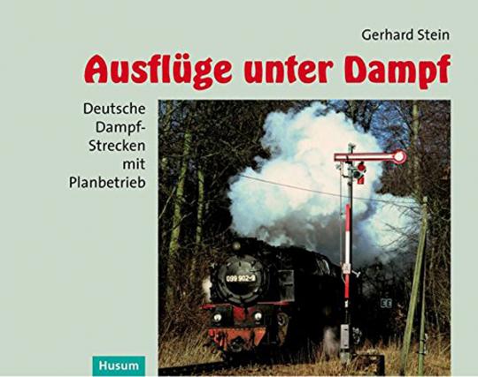 Ausflüge unter Dampf. Deutsche Dampf-Strecken mit Planbetrieb.