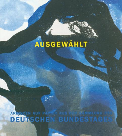 Ausgewählt. Arbeiten auf Papier aus der Sammlung des Deutschen Bundestages.