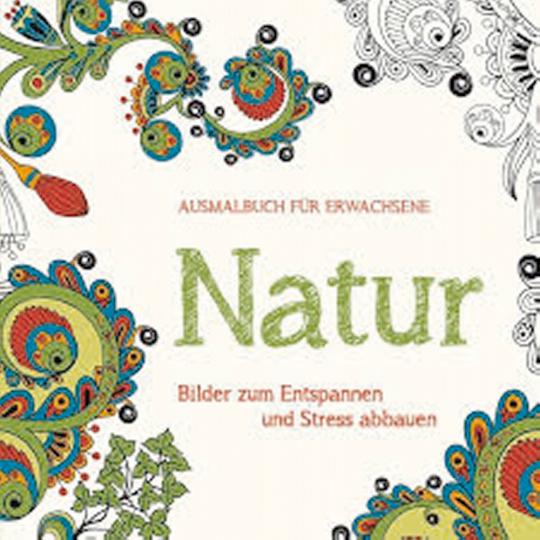 Ausmalbuch für Erwachsene: Natur - Bilder zum Entspannen und Stress abbauen