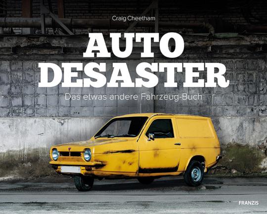 Auto-Desaster. Das etwas andere Fahrzeugbuch.