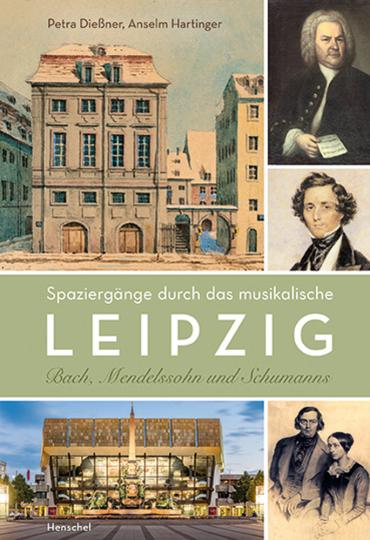 Spaziergänge durch das musikalische Leipzig. Bach, Mendelssohn und Schumanns.