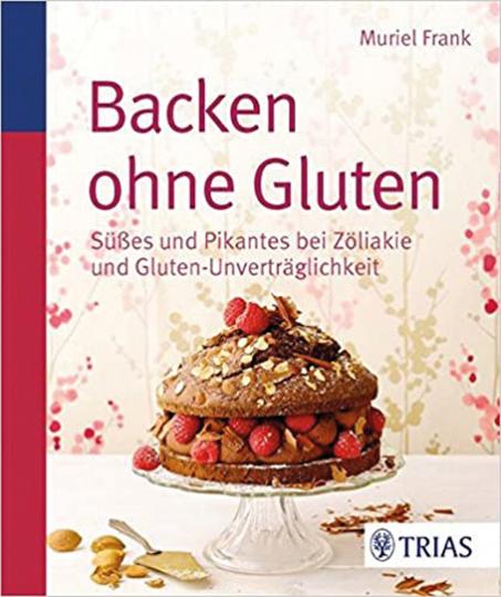 Backen ohne Gluten: Süßes und Pikantes bei Zöliakie und Gluten-Unverträglichkeit.