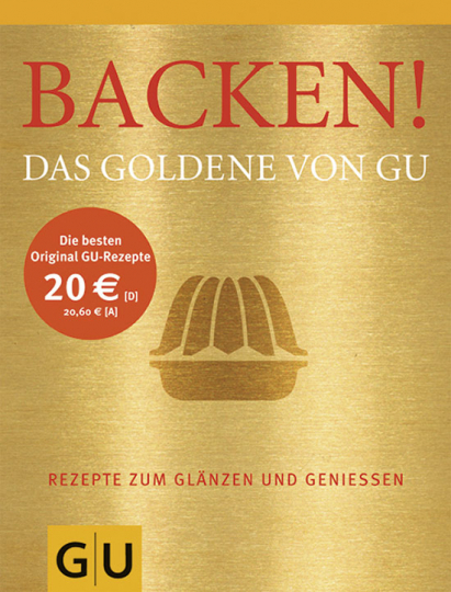 Backen! Das Goldene von GU. Rezepte zum Glänzen und Genießen.