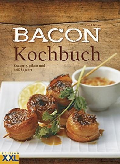 Bacon Kochbuch - Frisch gebratener Schinkenspeck: knusprig und pikant