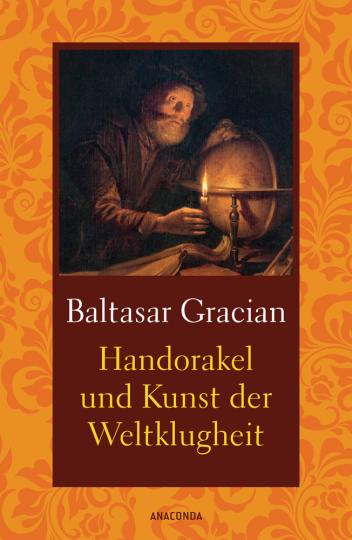 Baltasar Gracián. Handorakel und Kunst der Weltklugheit.