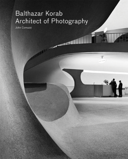 Balthazar Korab. Architect of Photography. Der Fotograf als Architekt.