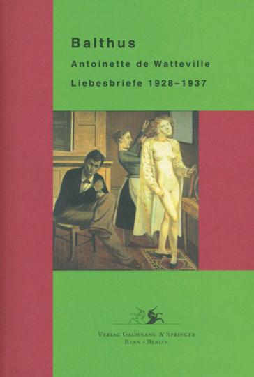 Balthus - Liebesbriefe. Mit Antoinette de Watteville. 1928 - 1937.