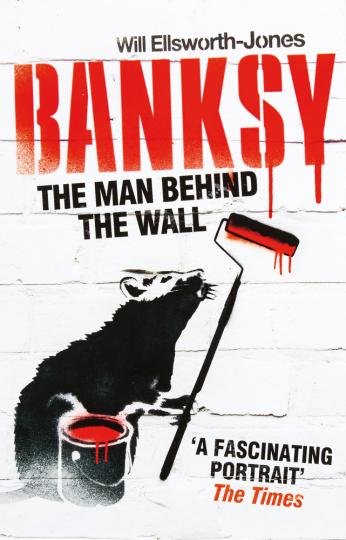 Banksy. The Man Behind the Wall.