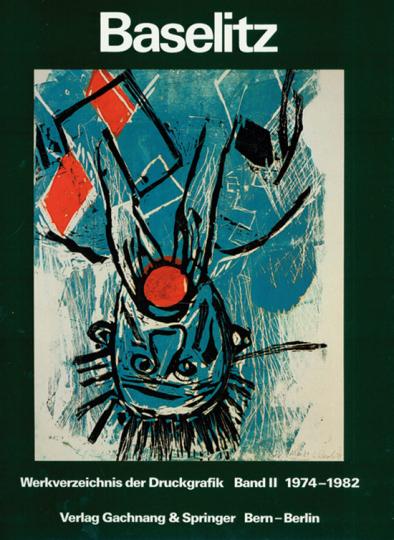 Baselitz. Werkverzeichnis der Druckgrafik 1974-1982. Peintre - Graveur Bd. II.