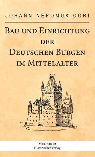 Bau und Einrichtung der deutschen Burgen im Mittelalter.