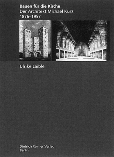 Bauen für die Kirche - Der Architekt Michael Kurz (1876-1957)