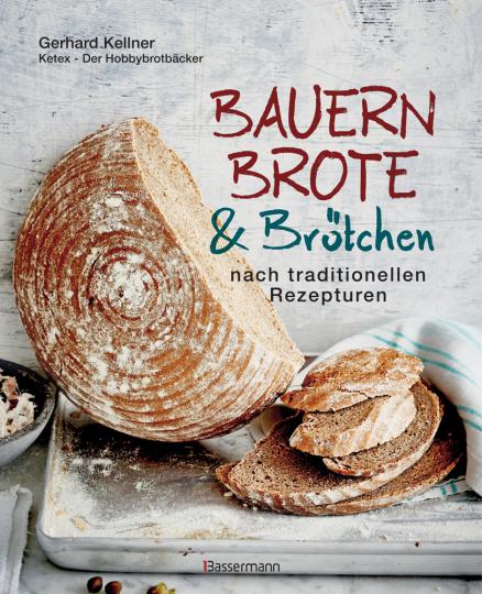 Bauernbrote & Brötchen nach traditionellen Rezepturen. Das große Buch des Brotbackens.