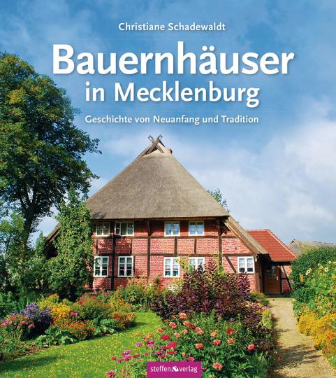 Bauernhäuser in Mecklenburg. Geschichte von Neuanfang und Tradition.