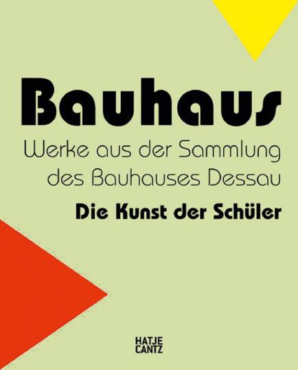 Bauhaus. Die Kunst der Schüler. Werke aus der Sammlung des Bauhauses Dessau.