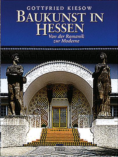 Baukunst in Hessen. Von der Romanik zur Moderne.