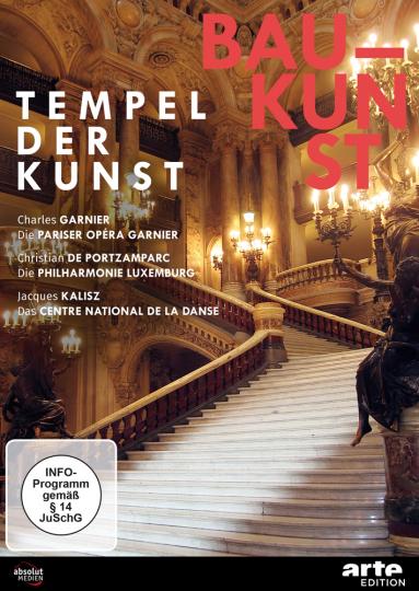Baukunst. Tempel der Kunst. Die Pariser Opéra Garnier, Die Philharmonie Luxemburg, Centre National de la Danse. DVD.