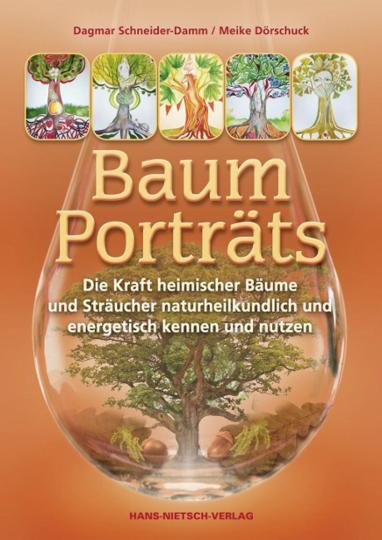 Baum-Porträts. Die Kraft heimischer Bäume und Sträucher naturheilkundlich und energetisch kennen und nutzen.